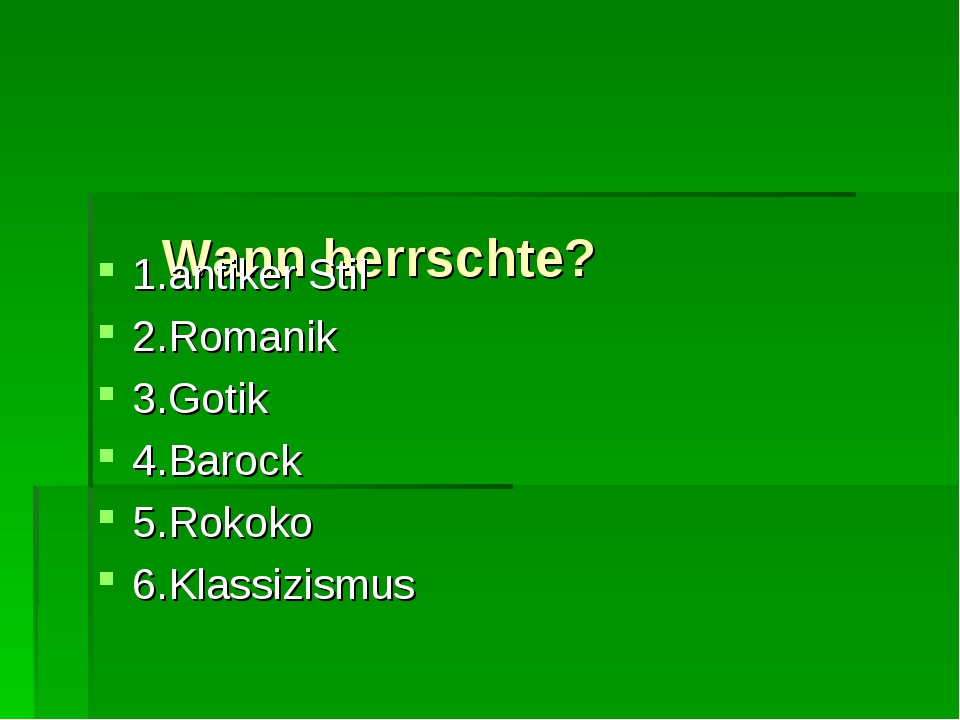 Wann herrschte? 1.antiker Stil 2.Romanik 3.Gotik 4.Barock 5.Rokoko 6.Klassiz...