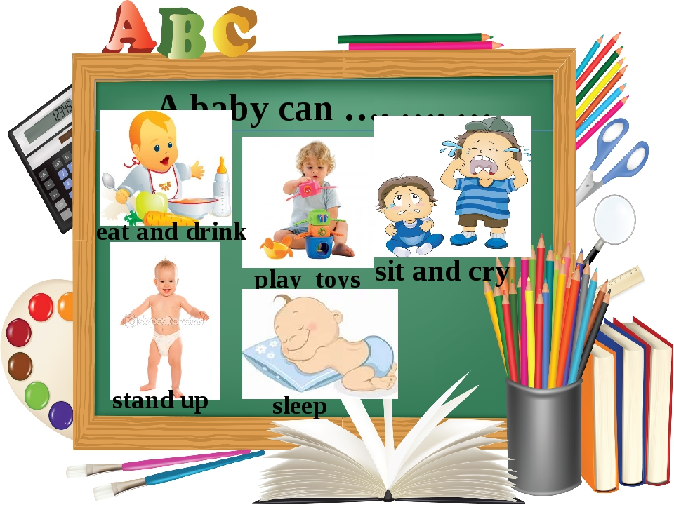 A baby can …, …, … eat and drink play toys sit and cry stand up sleep
