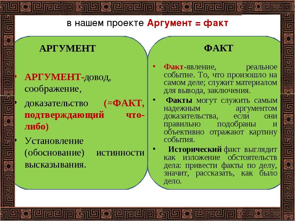 в нашем проекте Аргумент = факт АРГУМЕНТ-довод, соображение, доказательство (...