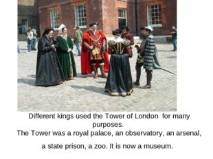 Different kings used the Tower of London for many purposes. The Tower was a r