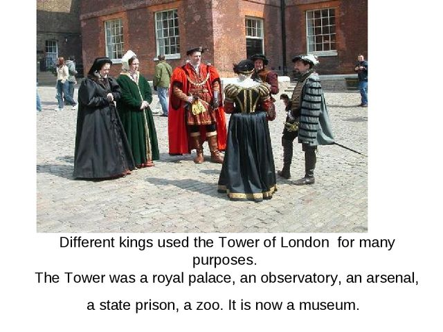 Different kings used the Tower of London for many purposes. The Tower was a r...