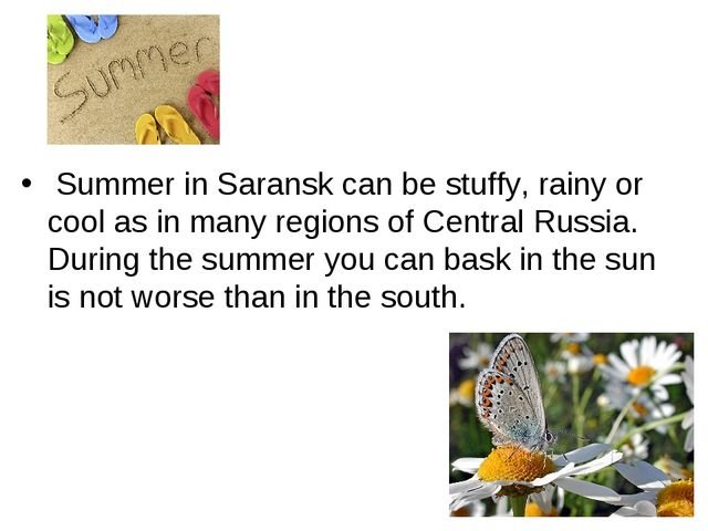 Summer in Saransk can be stuffy, rainy or cool as in many regions of Central...