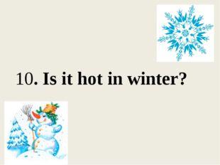 10. Is it hot in winter?