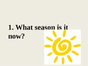 1. What season is it now?