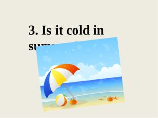 3. Is it cold in summer?