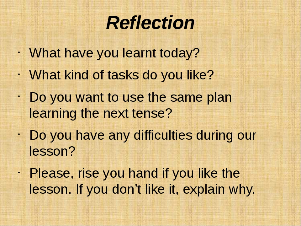 Reflection What have you learnt today? What kind of tasks do you like? Do you...
