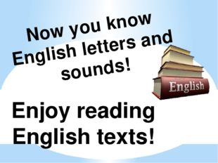 Now you know English letters and sounds! Enjoy reading English texts!