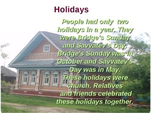 Holidays People had only two holidays in a year. They were Bridge's Sunday an