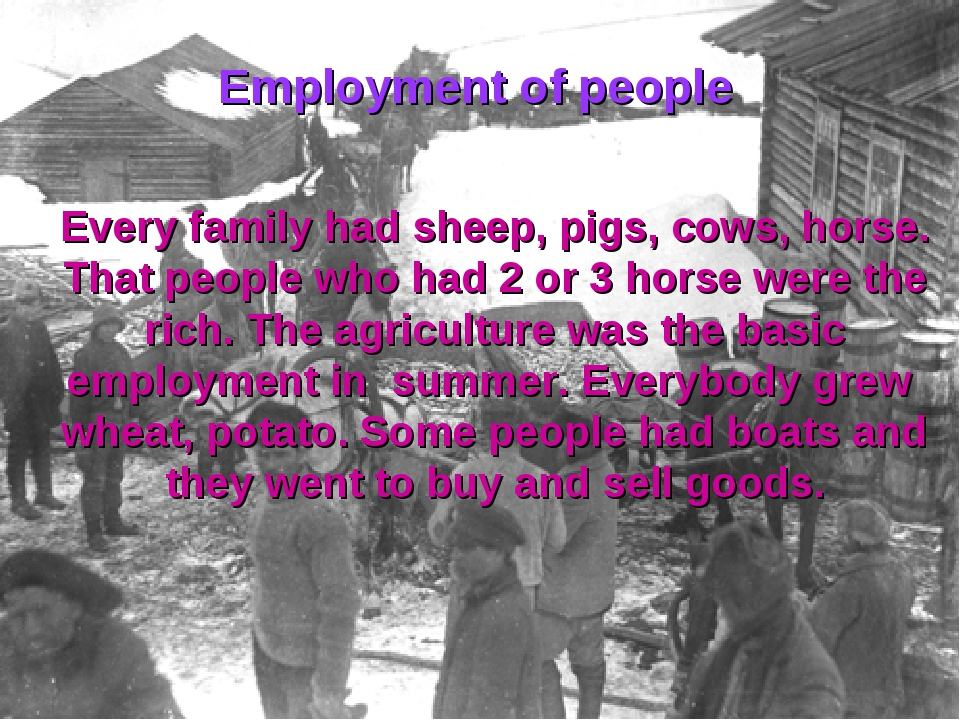 Every family had sheep, pigs, cows, horse. That people who had 2 or 3 horse w...