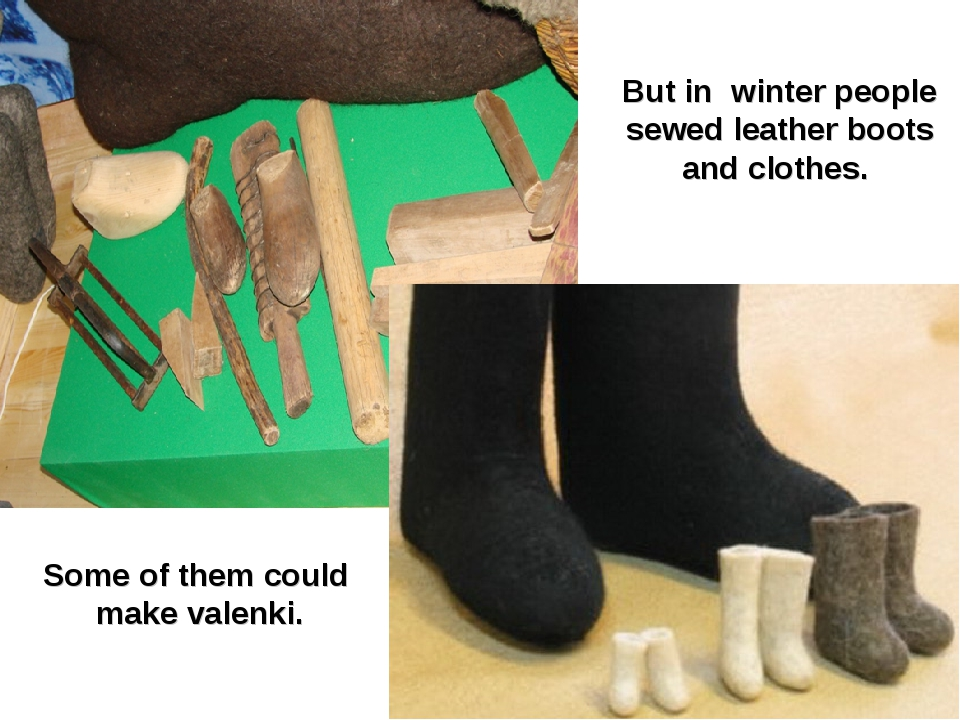 But in winter people sewed leather boots and clothes. Some of them could make...