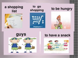 a shopping list to go shopping to be hungry guys to have a snack