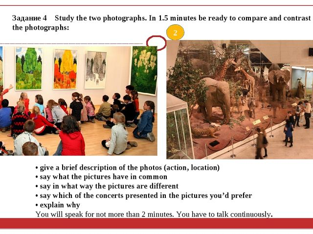 Задание 4 Study the two photographs. In 1.5 minutes be ready to compare and c...