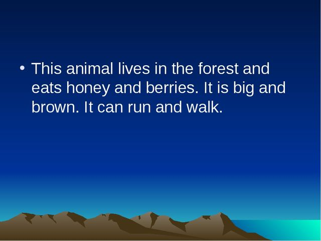 This animal lives in the forest and eats honey and berries. It is big and bro...