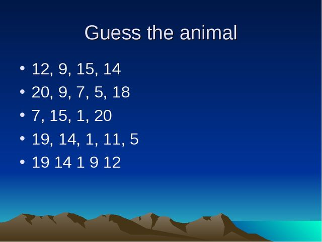 Guess the animal 12, 9, 15, 14 20, 9, 7, 5, 18 7, 15, 1, 20 19, 14, 1, 11, 5...