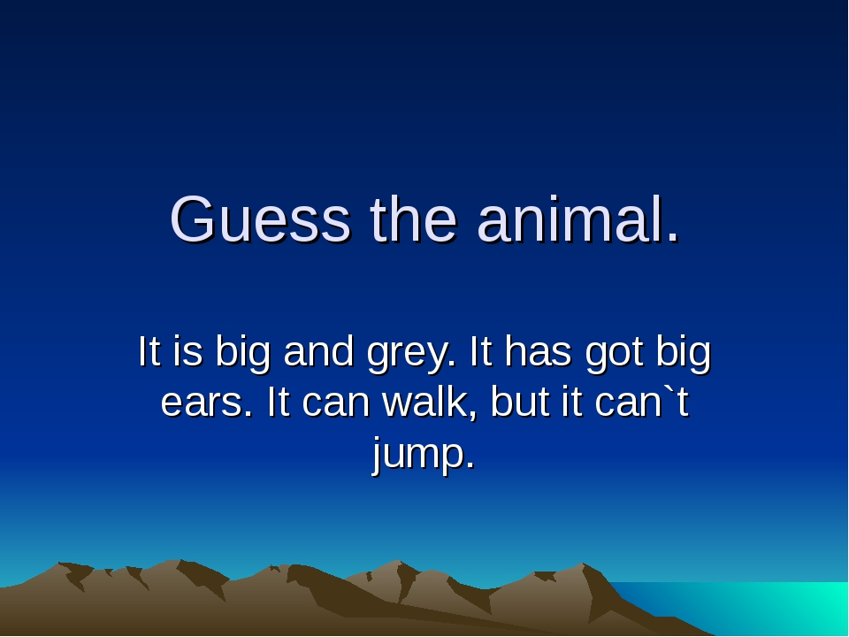 Guess the animal. It is big and grey. It has got big ears. It can walk, but i...