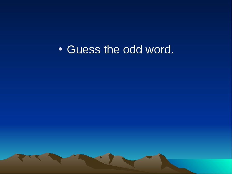 Guess the odd word.