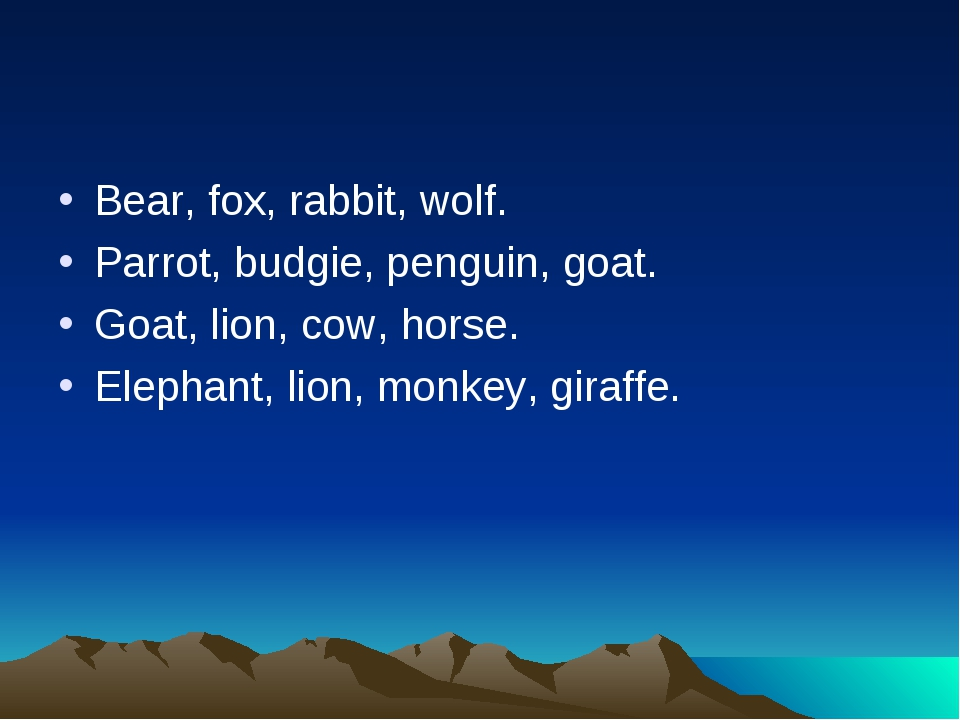 Bear, fox, rabbit, wolf. Parrot, budgie, penguin, goat. Goat, lion, cow, hors...