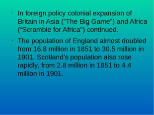 "In foreign policy colonial expansion of Britain in Asia (""The Big Game"") and"