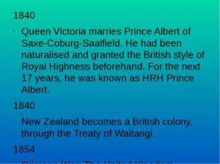 1840 Queen Victoria marries Prince Albert of Saxe-Coburg-Saalfield. He had be