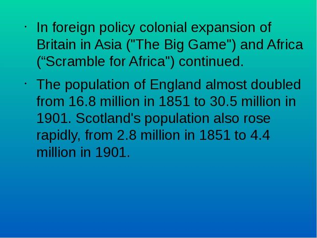"In foreign policy colonial expansion of Britain in Asia (""The Big Game"") and..."