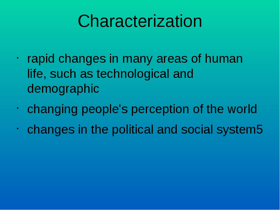 Characterization rapid changes in many areas of human life, such as technolog...