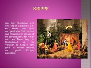 Unter dem Christbaum wird eine Krippe aufgestellt, d.h. ein kleiner aus Holz