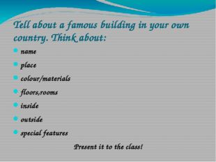 Tell about a famous building in your own country. Think about: name place col