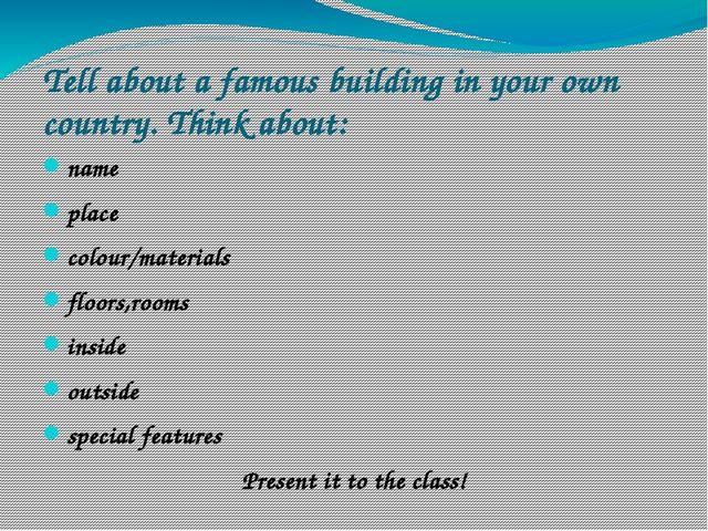 Tell about a famous building in your own country. Think about: name place col...