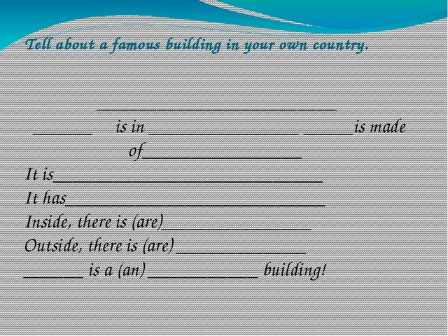 Tell about a famous building in your own country. ________________________ __...