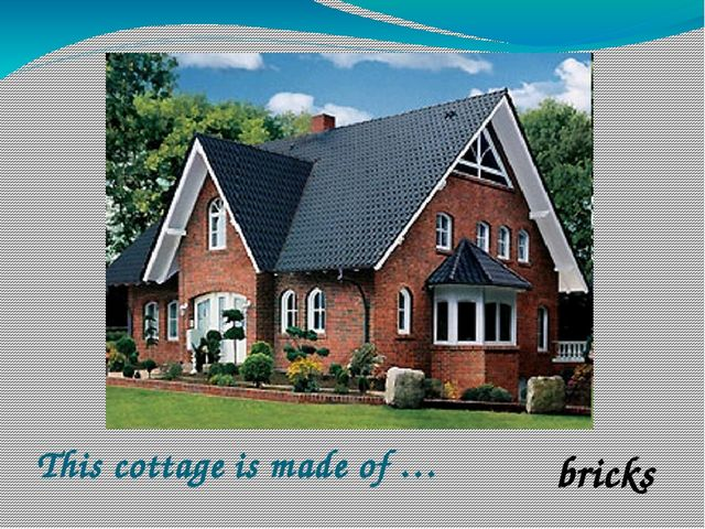 This cottage is made of … bricks