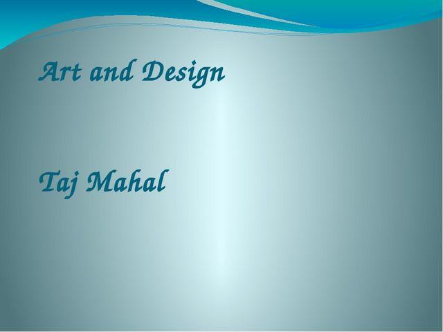 Art and Design Taj Mahal