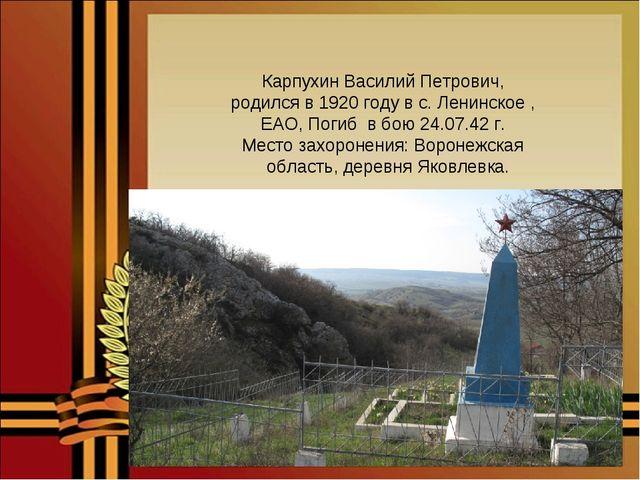 Карпухин Василий Петрович, родился в 1920 году в с. Ленинское , ЕАО, Погиб в...