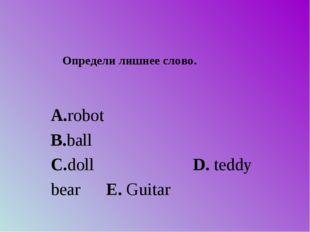 A.robot B.ball C.doll