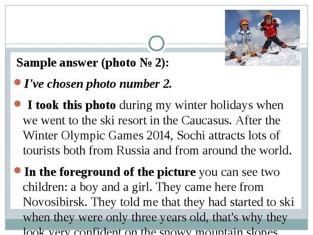 Sample answer (photo № 2): I've chosen photo number 2. I took this photo...