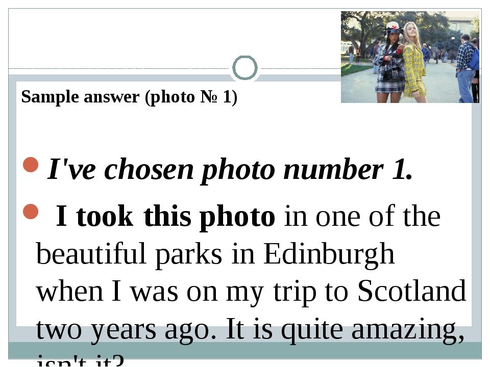 Sample answer (photo № 1) I've chosen photo number 1. I took this photoi...