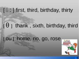 [ ʌ ] puzzle, fun, luck, summer [ ə: ] first, third, birthday, thirty [ θ ]