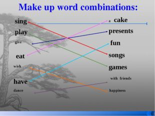 play sing a cake songs fun presents eat have games Make up word combinations