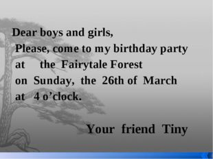 Dear boys and girls, Please, come to my birthday party at the Fairytale Fore