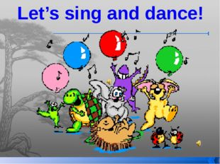 Let's sing and dance!
