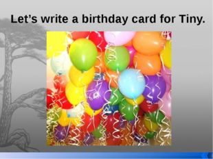 Let's write a birthday card for Tiny.