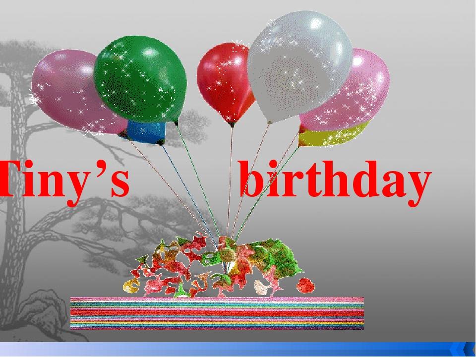 Tiny's birthday