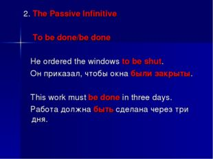 2. The Passive Infinitive To be done/be done He ordered the windows to be shu