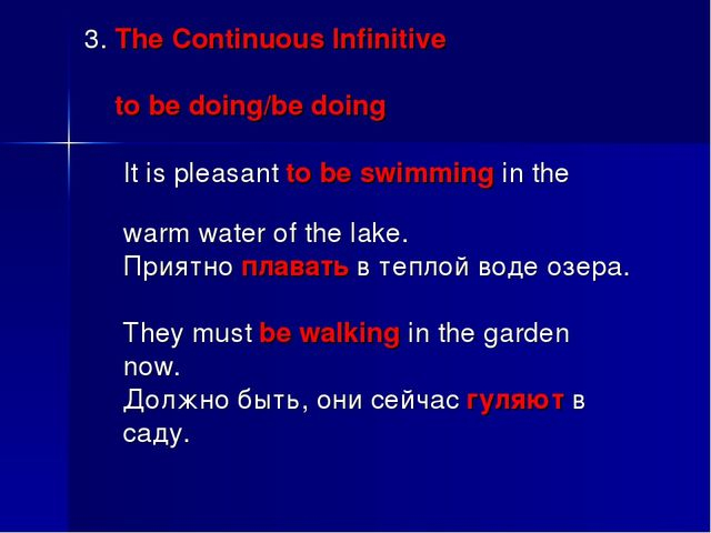 3. The Continuous Infinitive to be doing/be doing It is pleasant to be swimmi...