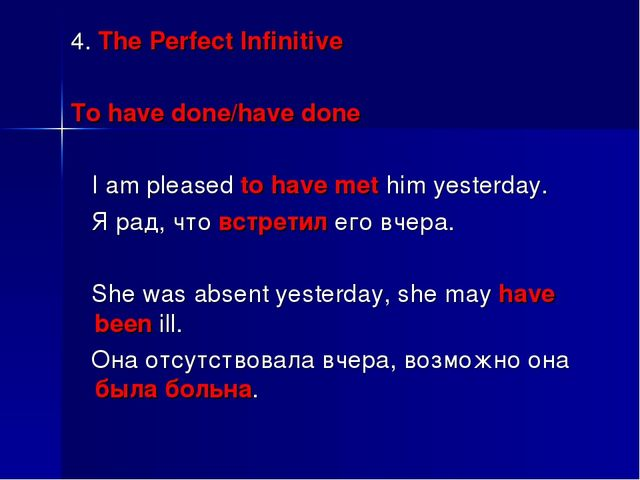4. The Perfect Infinitive To have done/have done I am pleased to have met him...