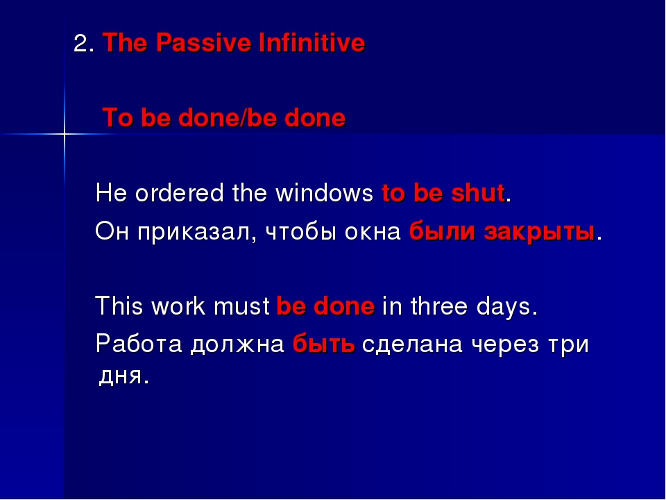 2. The Passive Infinitive To be done/be done He ordered the windows to be shu...