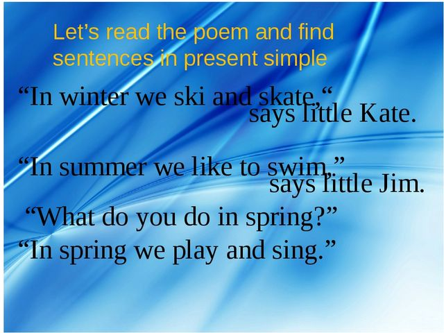 """Let's read the poem and find sentences in present simple """"In winter we ski an..."""