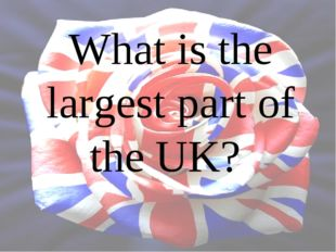 What is the largest part of the UK?