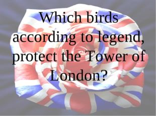 Which birds according to legend, protect the Tower of London?