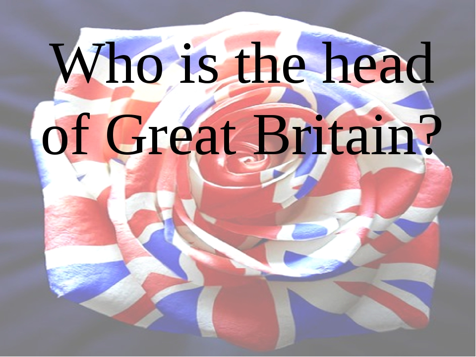Who is the head of Great Britain?