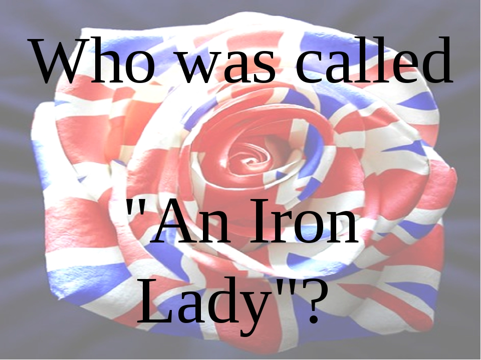 "Who was called ""An Iron Lady""?"